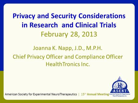 Privacy and Security Considerations in Research and Clinical Trials February 28, 2013 Joanna K. Napp, J.D., M.P.H. Chief Privacy Officer and Compliance.