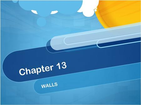 Chapter 13 WALLS. Walls Walls are 1 of 3 basic elements of an room- floors, ceilings and walls Serve aesthetic and practical functions Define space, provide.