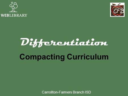 Differentiation Compacting Curriculum Carrollton-Farmers Branch ISD.