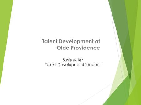 Talent Development at Olde Providence Susie Miller Talent Development Teacher.