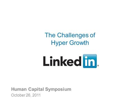 Recruiting Solutions v v Human Capital Symposium October 26, 2011 The Challenges of Hyper Growth.