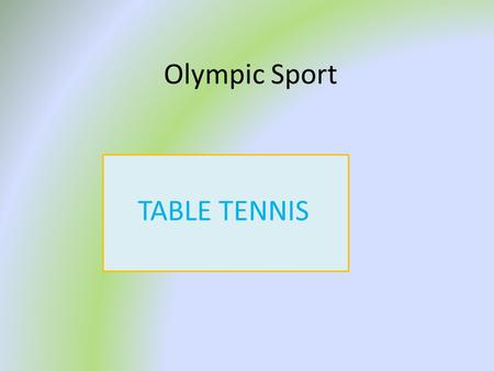 Olympic Sport TABLE TENNIS Table tennis is a racquet sport, played between two players or two pairs (doubles).
