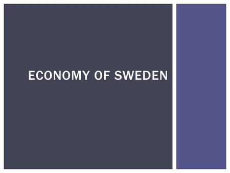 ECONOMY OF SWEDEN. Sweden - a highly industrialized country with intensive agriculture in terms of quality of life is one of the first places in the world.