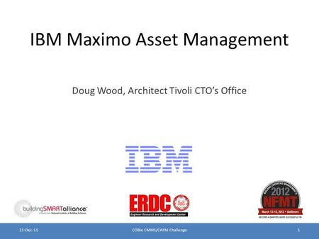 IBM Maximo Asset Management Doug Wood, Architect Tivoli CTO's Office COBie CMMS/CAFM Challenge121-Dec-11.