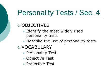 Personality Tests / Sec. 4  OBJECTIVES Identify the most widely used personality tests Describe the use of personality tests  VOCABULARY Personality.