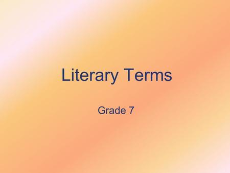 Literary Terms Grade 7. Allegory: A story in which the characters represent abstract qualities or ideas. For example, in westerns, the sheriff represents.