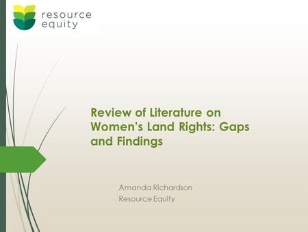 Review of Literature on Women's Land Rights: Gaps and Findings Amanda Richardson Resource Equity.
