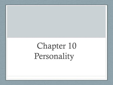 Chapter 10 Personality. Personality Personality: The psychological qualities that bring a consistency to an individual's thoughts and behaviors in different.