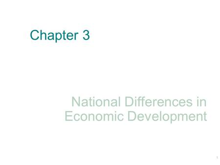 Chapter 3 National Differences in Economic Development 1.