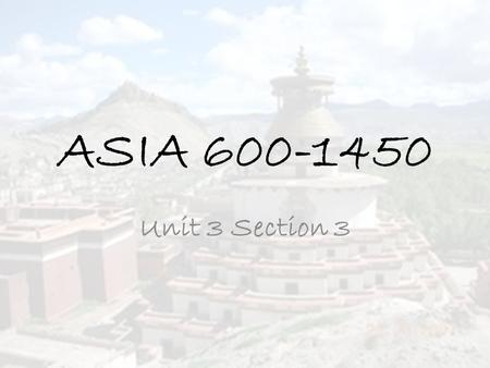 ASIA 600-1450 Unit 3 Section 3. CHINA After a 300 year period of disunity following the collapse of the Han dynasty in 220 CE, the Sui family reunited.
