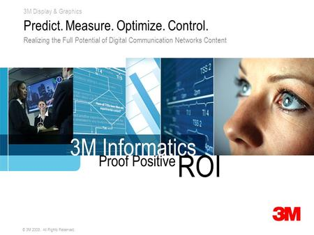 3M Display & Graphics © 3M 2009. All Rights Reserved. Predict. Measure. Optimize. Control. Realizing the Full Potential of Digital Communication Networks.