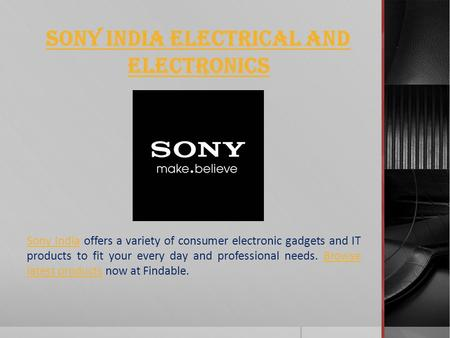 Sony India Electrical and Electronics Sony IndiaSony India offers a variety of consumer electronic gadgets and IT products to fit your every day and professional.
