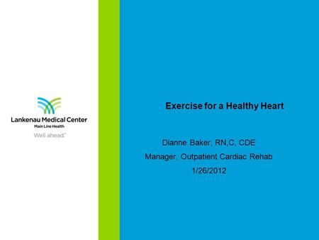 Exercise for a Healthy Heart Dianne Baker, RN,C, CDE Manager, Outpatient Cardiac Rehab 1/26/2012.