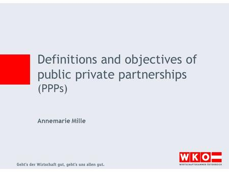 Definitions and objectives of public private partnerships (PPPs) Annemarie Mille.