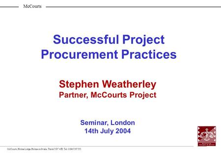 McCourts McCourts, Holme Lodge, Holme on Swale, Thirsk YO7 4JE Tel: 01845 567555 Successful Project Procurement Practices Stephen Weatherley Partner,