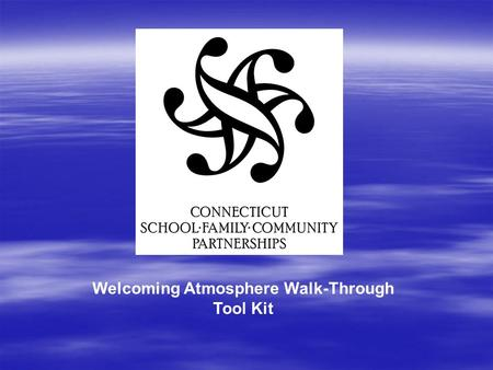 Welcoming Atmosphere Walk-Through Tool Kit. Welcoming Atmosphere Toolkit for Schools Donna K. Marino, Parent Resource Coordinator Middletown School District.