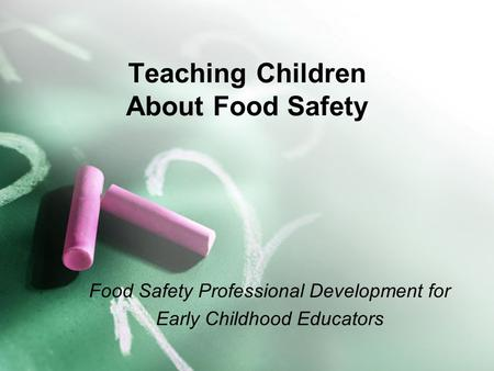 Teaching Children About Food Safety Food Safety Professional Development for Early Childhood Educators.