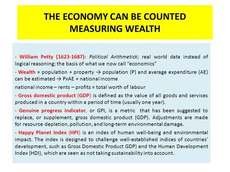 THE ECONOMY CAN BE COUNTED MEASURING WEALTH - William Petty (1623-1687): Political Arithmetick; real world data instead of logical reasoning; the basis.