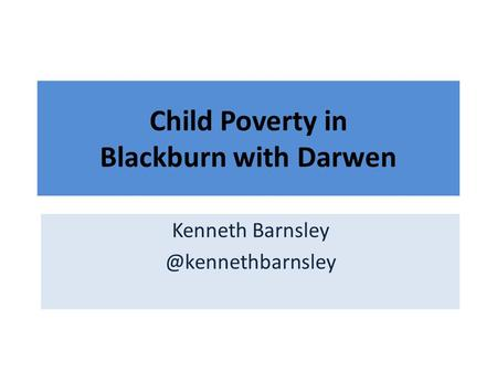 Child Poverty in Blackburn with Darwen Kenneth