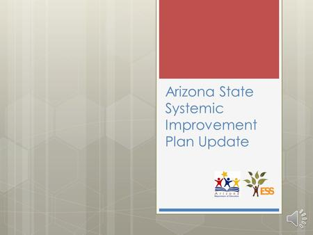 Arizona State Systemic Improvement Plan Update State Performance Plan / Annual Performance Report  All indicators are still significant and will be.