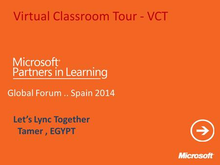 Virtual Classroom Tour - VCT Global Forum.. Spain 2014 Let's Lync Together Tamer, EGYPT.
