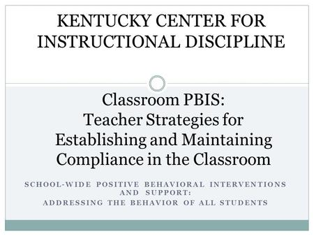 SCHOOL-WIDE POSITIVE BEHAVIORAL INTERVENTIONS AND SUPPORT: ADDRESSING THE BEHAVIOR OF ALL STUDENTS Classroom PBIS: Teacher Strategies for Establishing.
