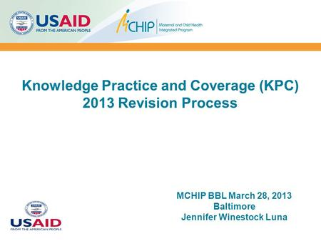 Knowledge Practice and Coverage (KPC) 2013 Revision Process MCHIP BBL March 28, 2013 Baltimore Jennifer Winestock Luna.