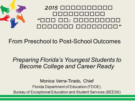 From Preschool to Post-School Outcomes Preparing Florida's Youngest Students to Become College and Career Ready Monica Verra-Tirado, Chief Florida Department.