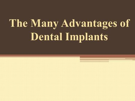 The Many Advantages of Dental Implants. If you are missing teeth due to an accident, tooth decay, or another oral disease, you may be a good candidate.