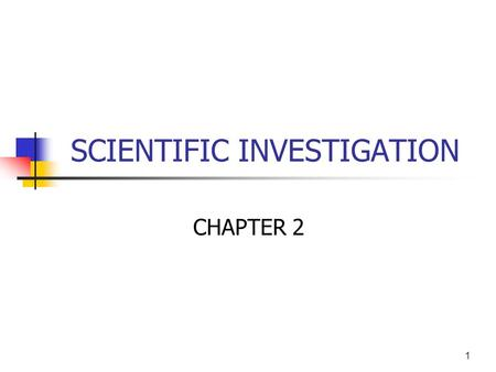1 SCIENTIFIC INVESTIGATION CHAPTER 2. 2 Topics Discussed The Hallmarks of Science The Building Blocks of Science and Hypothetico-Deductive Method of Research.