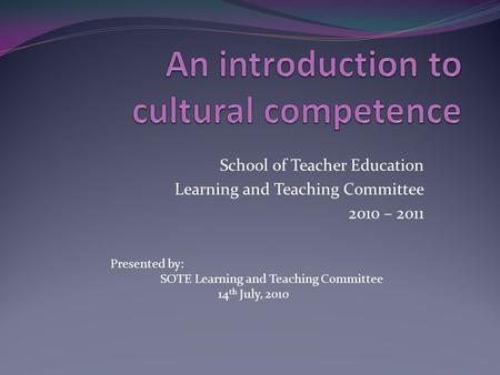 School of Teacher Education Learning and Teaching Committee 2010 – 2011 Presented by: SOTE Learning and Teaching Committee 14 th July, 2010.