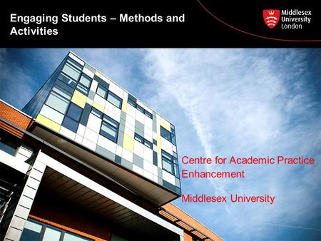 Engaging Students – Methods and Activities Centre for Academic Practice Enhancement Middlesex University.
