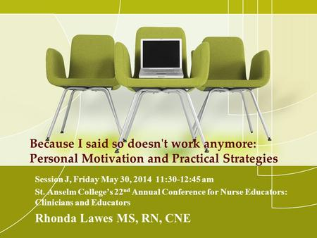 Because I said so doesn't work anymore: Personal Motivation and Practical Strategies Session J, Friday May 30, 2014 11:30-12:45 am St. Anselm College's.