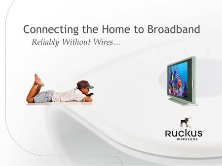 Connecting the Home to Broadband Reliably Without Wires…