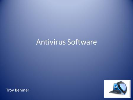 Antivirus Software Troy Behmer. Outline Topics covered: – What is Antivirus software (AVS)? – What are the advantages and disadvantages of AVS? – What.