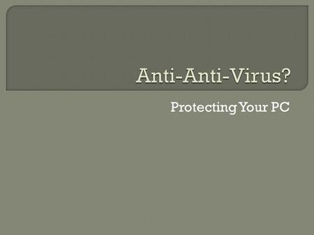 Protecting Your PC. Malware Virus Trojan Spyware Worm Rootkit Browser Hijacker With or Without AV software, ALL computers that have access to the internet.