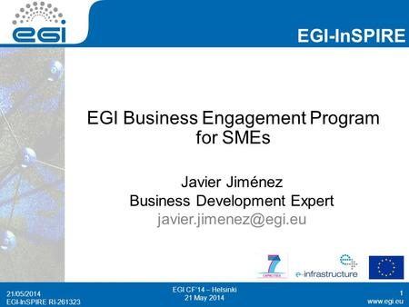 Www.egi.eu EGI-InSPIRE RI-261323 EGI-InSPIRE www.egi.eu EGI-InSPIRE RI-261323 EGI Business Engagement Program for SMEs Javier Jiménez Business Development.