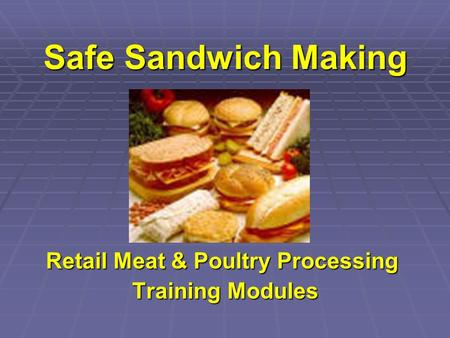 Safe Sandwich Making Retail Meat & Poultry Processing Training Modules Training Modules.