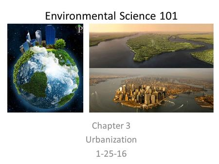 Environmental Science 101 Chapter 3 Urbanization 1-25-16.