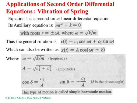 Applications of Second Order Differential Equations : Vibration of Spring © Dr. Elmer P. Dadios - DLSU Fellow & Professor Thus the general solution is: