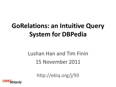 GoRelations: an Intuitive Query System for DBPedia Lushan Han and Tim Finin 15 November 2011