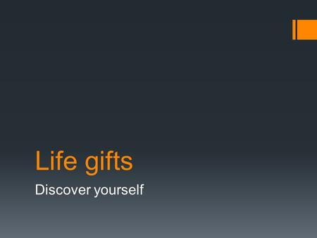 Life gifts Discover yourself. Six life gifts 1.Artistic life gifts 2.Conventional life gifts 3.Realistic life gifts 4.Investigative life gifts 5.Social.