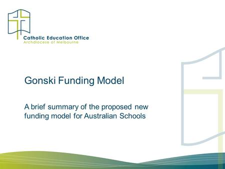 Gonski Funding Model A brief summary of the proposed new funding model for Australian Schools.