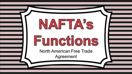 "North American Free Trade Agreement. NAFTA stands for ""North American Free Trade Agreement"". It is an agreement between the countries of North America:"