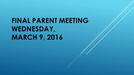 FINAL PARENT MEETING WEDNESDAY, MARCH 9, 2016.  Medical Forms  Behavior Contract  Medications-Allergies-Other  Phone Tree  (exchange phone numbers)