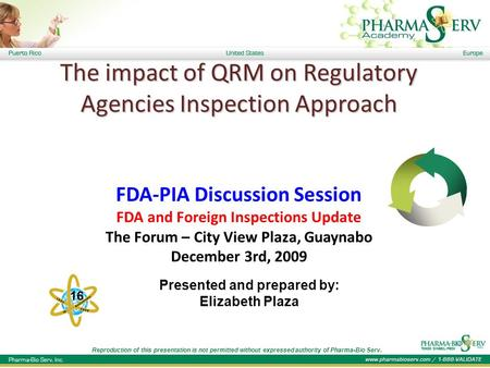 The impact of QRM on Regulatory Agencies Inspection Approach The impact of QRM on Regulatory Agencies Inspection Approach FDA-PIA Discussion Session FDA.