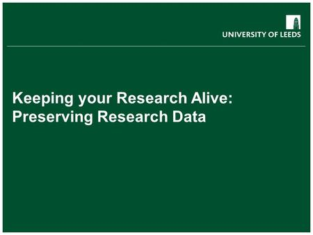 Keeping your Research Alive: Preserving Research Data.