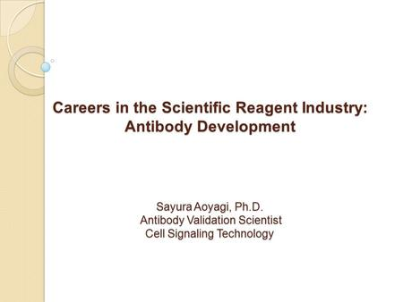 Sayura Aoyagi, Ph.D. Antibody Validation Scientist Cell Signaling Technology Careers in the Scientific Reagent Industry: Antibody Development.