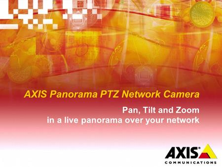 AXIS Panorama PTZ Network Camera Pan, Tilt and Zoom in a live panorama over your network.