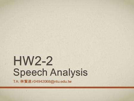HW2-2 Speech Analysis TA: 林賢進
